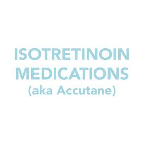 Isotretinoin Medications (aka Accutane)
